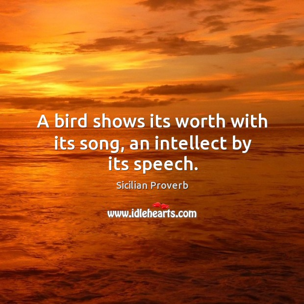 Image, A bird shows its worth with its song, an intellect by its speech.