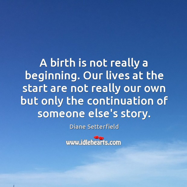 A birth is not really a beginning. Our lives at the start Image