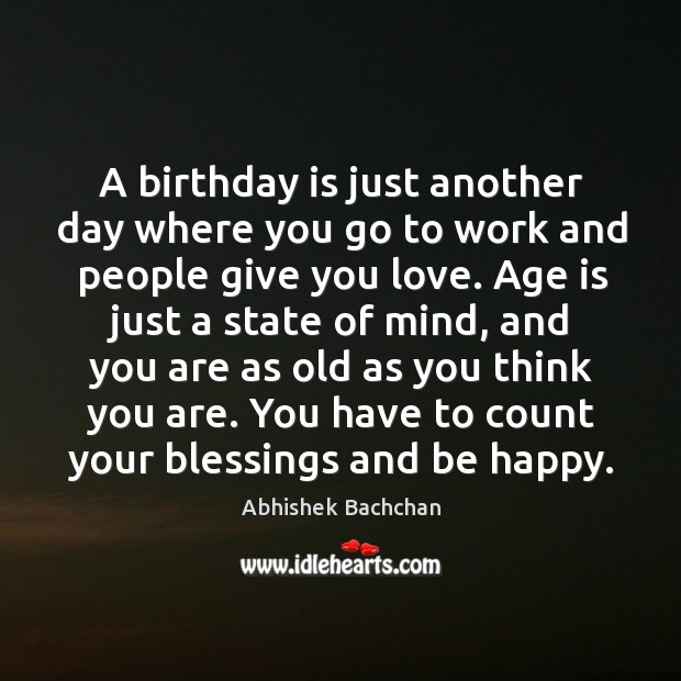 A birthday is just another day where you go to work and Birthday Quotes Image