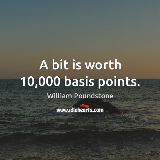 A bit is worth 10,000 basis points. Image