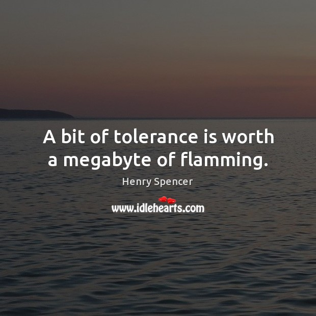 A bit of tolerance is worth a megabyte of flamming. Tolerance Quotes Image