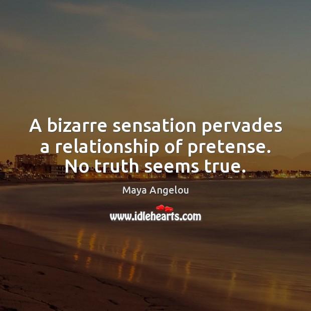 Image, A bizarre sensation pervades a relationship of pretense. No truth seems true.