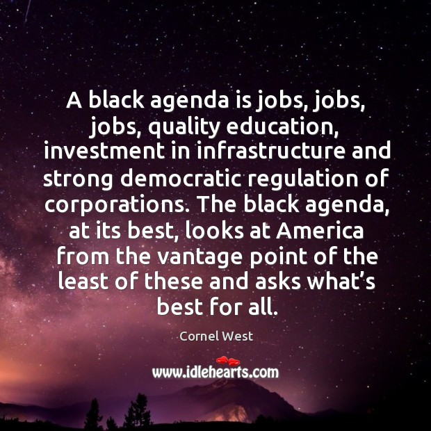 Image, A black agenda is jobs, jobs, jobs, quality education, investment in infrastructure and