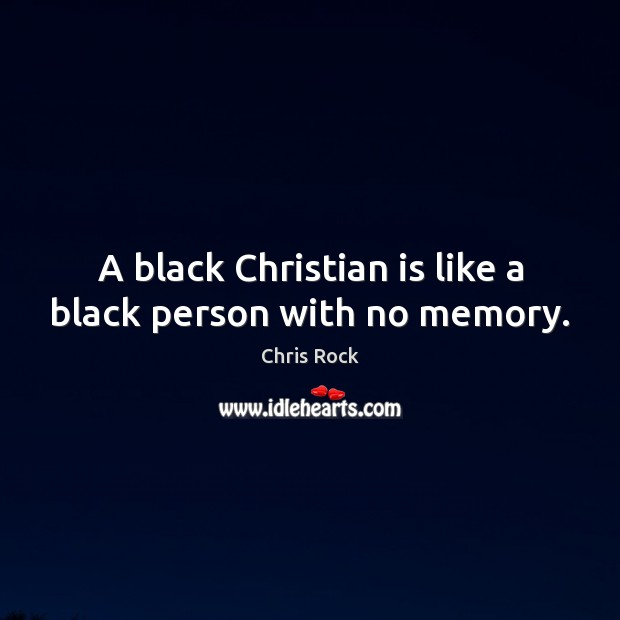A black Christian is like a black person with no memory. Chris Rock Picture Quote
