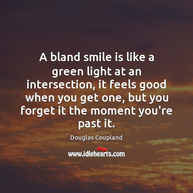A bland smile is like a green light at an intersection, it Smile Quotes Image
