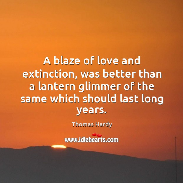 A blaze of love and extinction, was better than a lantern glimmer Image