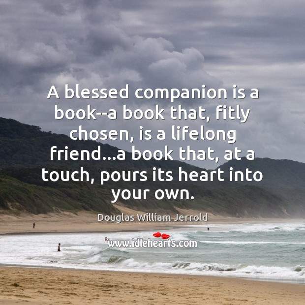 Image, A blessed companion is a book–a book that, fitly chosen, is a