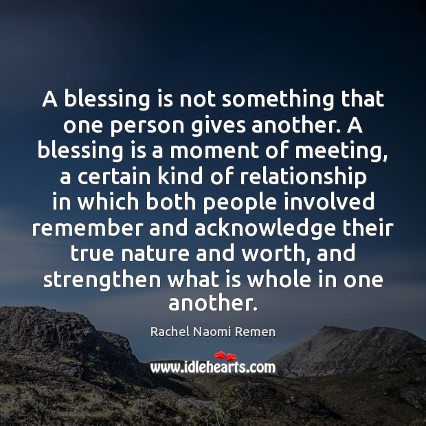 A blessing is not something that one person gives another. A blessing Image