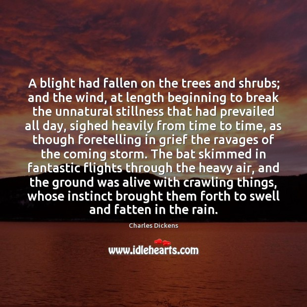 A blight had fallen on the trees and shrubs; and the wind, Charles Dickens Picture Quote