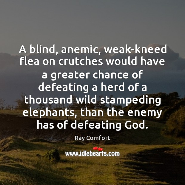 A blind, anemic, weak-kneed flea on crutches would have a greater chance Ray Comfort Picture Quote
