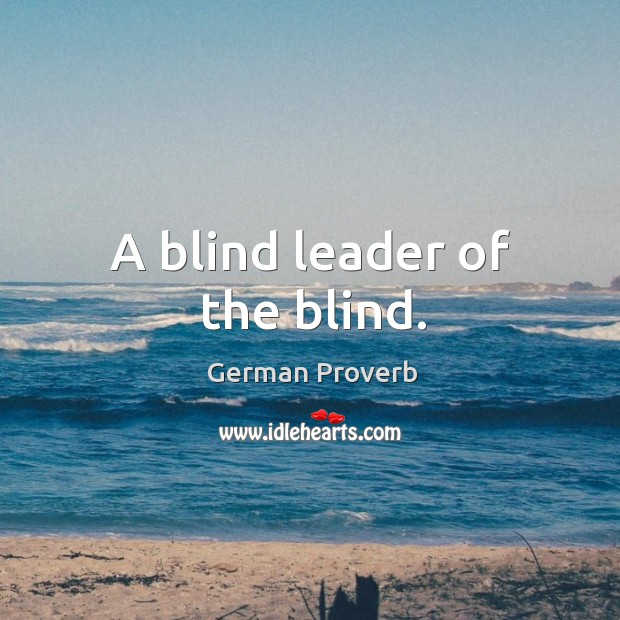 A blind leader of the blind. German Proverbs Image