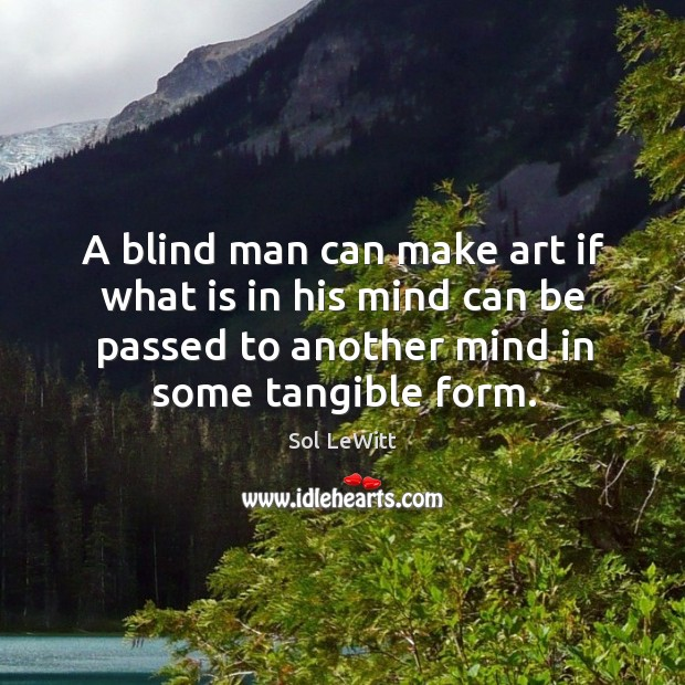 A blind man can make art if what is in his mind can be passed to another Image