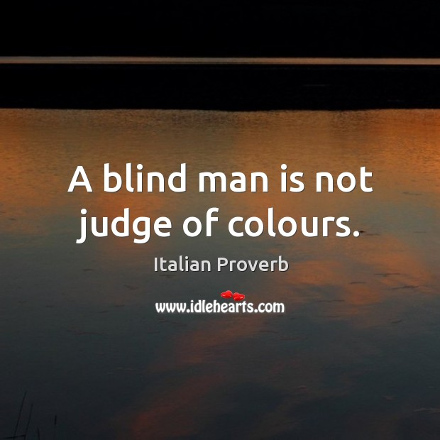 Image, A blind man is not judge of colours.
