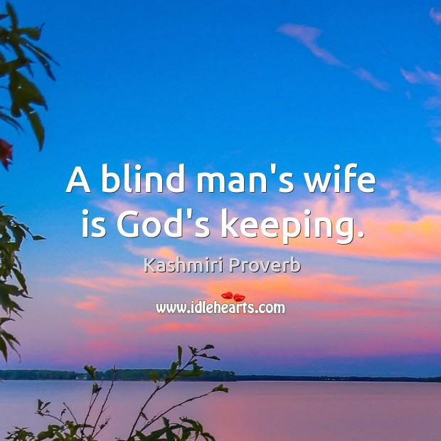 A blind man's wife is God's keeping. Kashmiri Proverbs Image