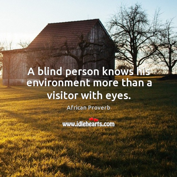 Image, A blind person knows his environment more than a visitor with eyes.