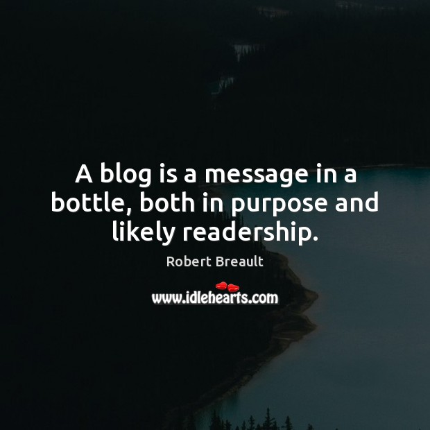 A blog is a message in a bottle, both in purpose and likely readership. Image