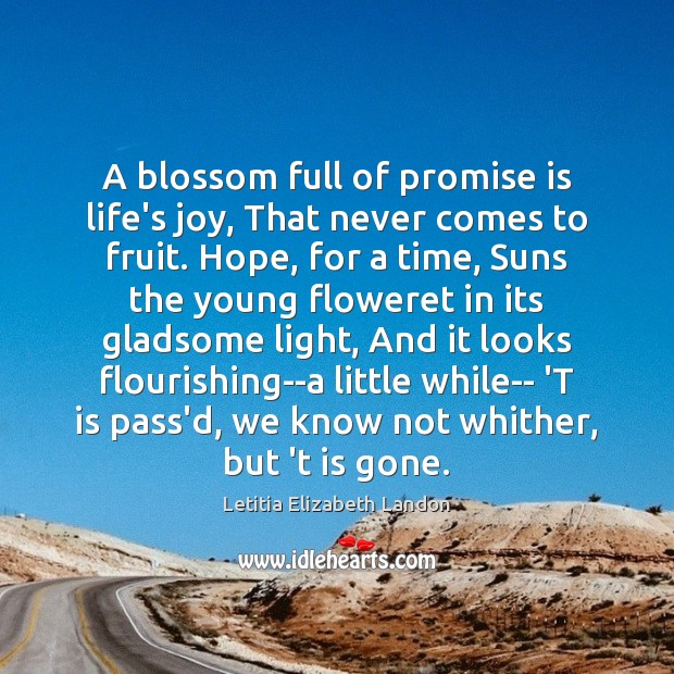 A blossom full of promise is life's joy, That never comes to Image