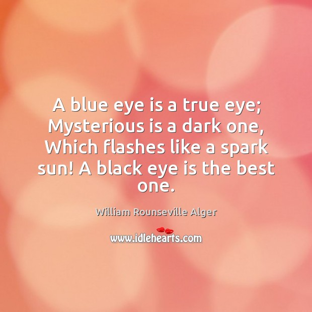 A blue eye is a true eye; Mysterious is a dark one, Image