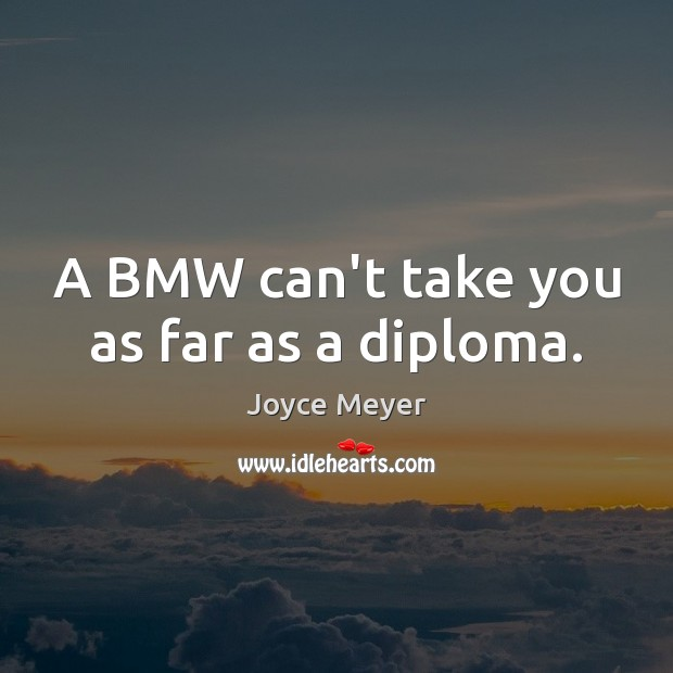 Image, A BMW can't take you as far as a diploma.