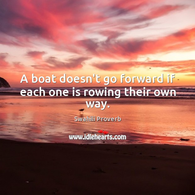 Image, A boat doesn't go forward if each one is rowing their own way.