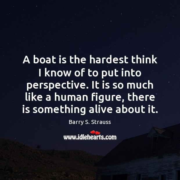Image, A boat is the hardest think I know of to put into