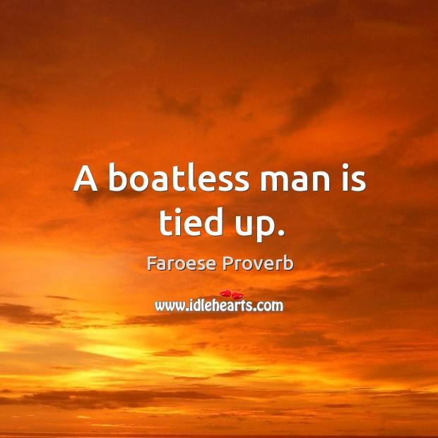 A boatless man is tied up. Faroese Proverbs Image