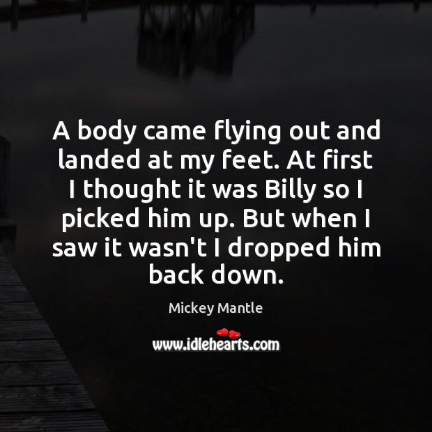 Image, A body came flying out and landed at my feet. At first