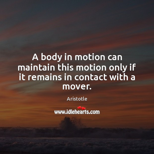 A body in motion can maintain this motion only if it remains in contact with a mover. Image