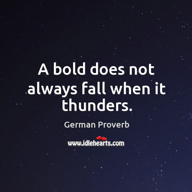 A bold does not always fall when it thunders. German Proverbs Image