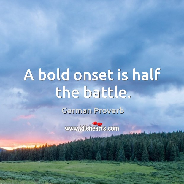 A bold onset is half the battle. German Proverbs Image