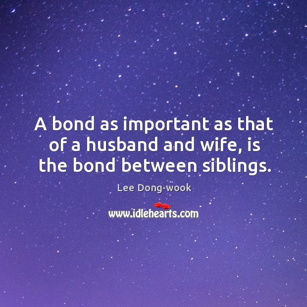 A bond as important as that of a husband and wife, is the bond between siblings. Image