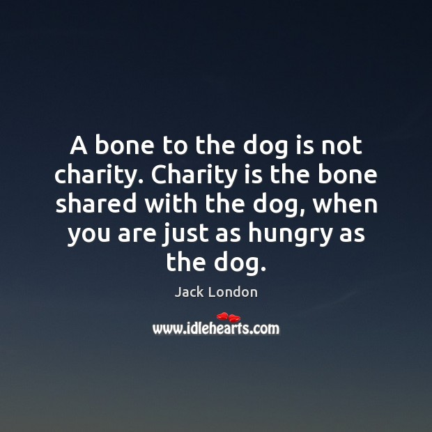 Image, A bone to the dog is not charity. Charity is the bone