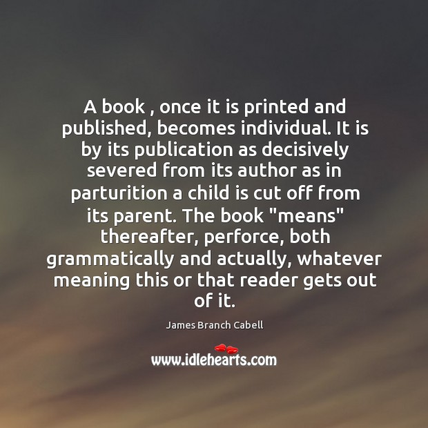 A book , once it is printed and published, becomes individual. It is Image