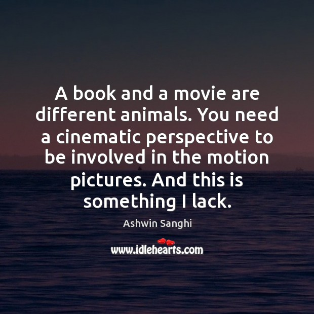 A book and a movie are different animals. You need a cinematic Image