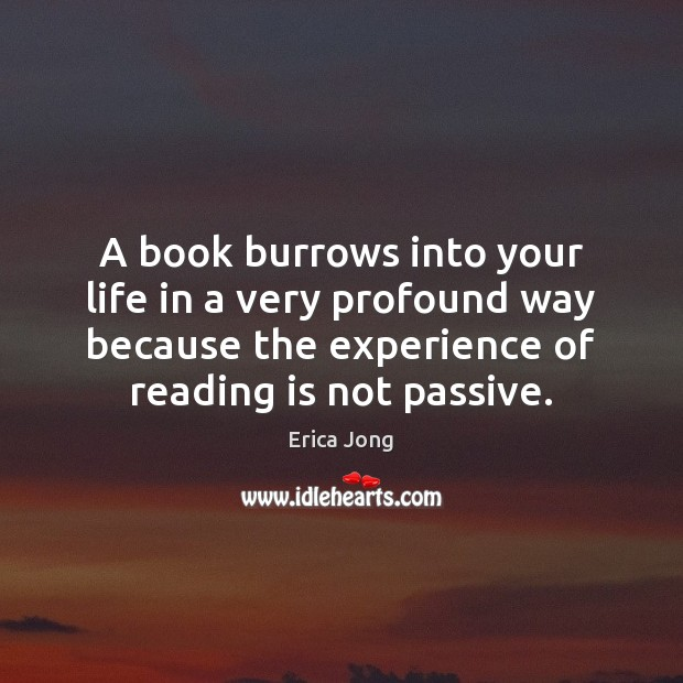 A book burrows into your life in a very profound way because Image