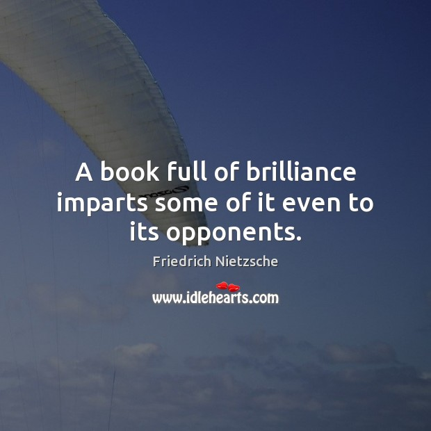 Image, A book full of brilliance imparts some of it even to its opponents.