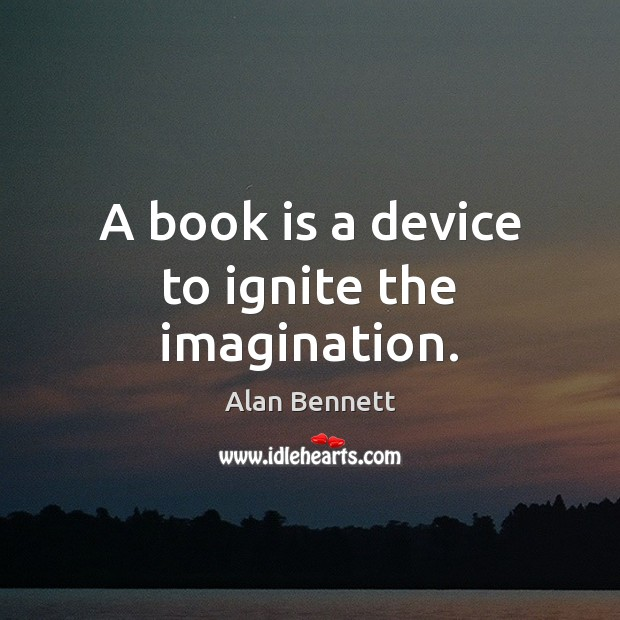 A book is a device to ignite the imagination. Image