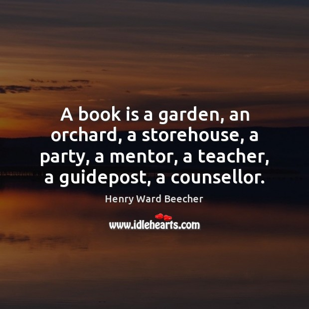 Image, A book is a garden, an orchard, a storehouse, a party, a