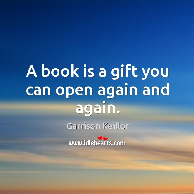 A book is a gift you can open again and again. Image