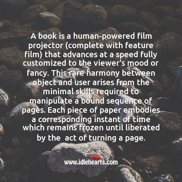 A book is a human-powered film projector (complete with feature film) that John Maeda Picture Quote