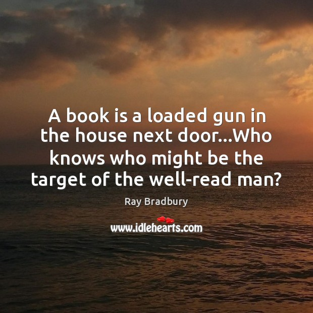 Image, A book is a loaded gun in the house next door…Who