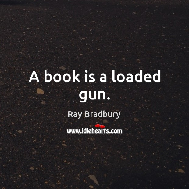 Image, A book is a loaded gun.