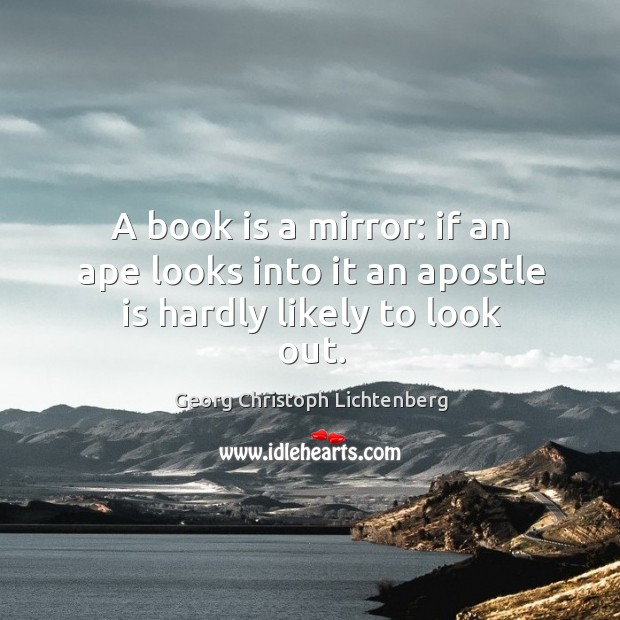 A book is a mirror: if an ape looks into it an apostle is hardly likely to look out. Image