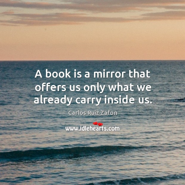 Image about A book is a mirror that offers us only what we already carry inside us.