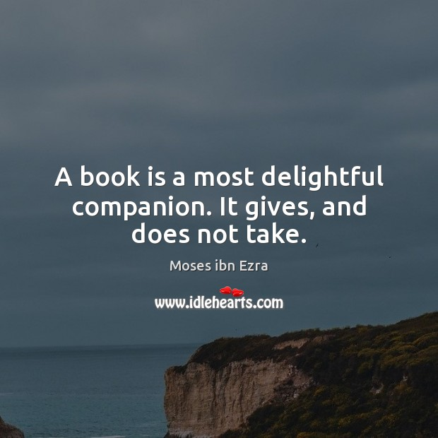 A book is a most delightful companion. It gives, and does not take. Image