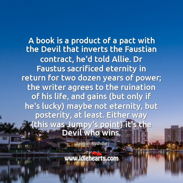 A book is a product of a pact with the Devil that Salman Rushdie Picture Quote