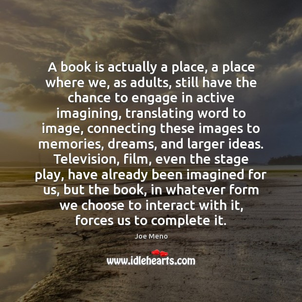 A book is actually a place, a place where we, as adults, Books Quotes Image