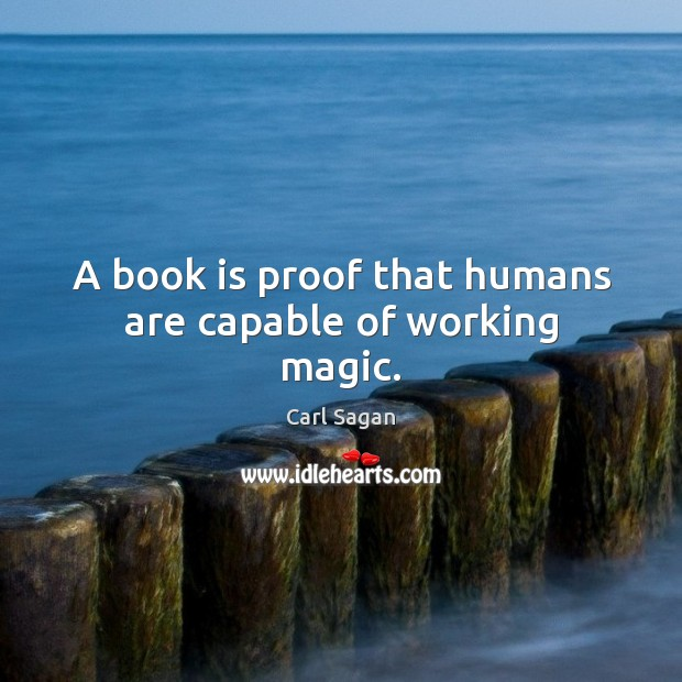 A book is proof that humans are capable of working magic. Image