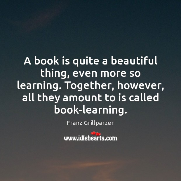 Image, A book is quite a beautiful thing, even more so learning. Together,