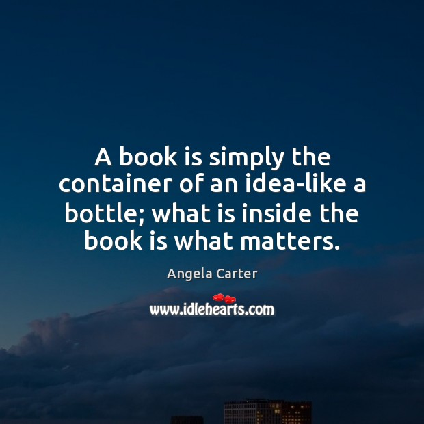 Image, A book is simply the container of an idea-like a bottle; what
